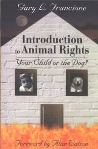 Literatura - Gary L. Francione: Introduction to Animal Rights [ 71.73 Kb ]
